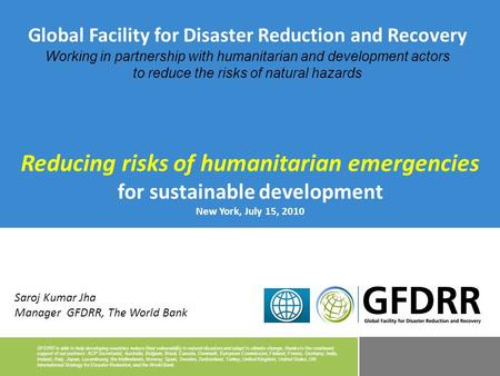 GFDRR is able to help developing countries reduce their vulnerability to natural disasters and adapt to <strong>climate</strong> change, thanks to the continued support.