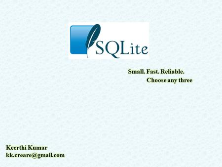 SQLite is a software library. It is: self-contained + Serverless + zero-configuration transactional = SQL database engine. Most widely deployed. The source.