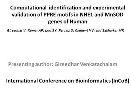 Computational identification and experimental validation of PPRE motifs in NHE1 and MnSOD genes of Human Presenting author: Gireedhar Venkatachalam Gireedhar.