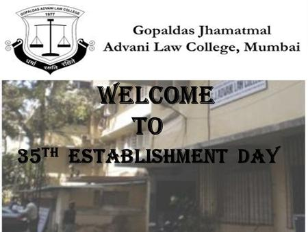 Welcome TO 35 TH establishment day. TWO PILLARS PRINCIPAL KHUSHIRAM MOTIRAM KUNDNANI BARRISTER HOTCHAND GOPALDAS ADVANI.
