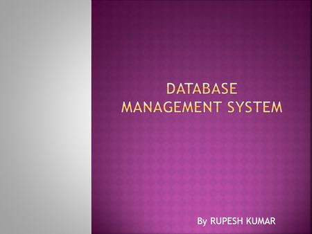 By RUPESH KUMAR.  Database? Types? Abstraction?  Database Models?  Database Integrity?  ACID?  RDBMS?  Normalization?  Data Warehouse?  Database.
