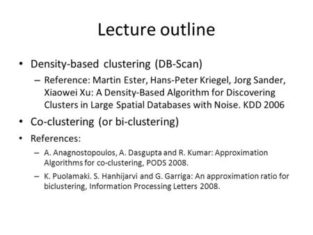 Lecture outline Density-based clustering (DB-Scan) – Reference: Martin Ester, Hans-Peter Kriegel, Jorg Sander, Xiaowei Xu: A Density-Based Algorithm for.