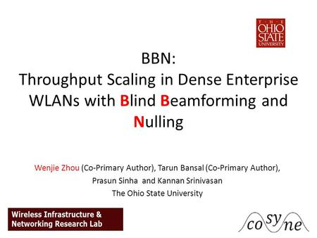 BBN: Throughput Scaling in Dense Enterprise WLANs with Blind Beamforming and Nulling Wenjie Zhou (Co-Primary Author), Tarun Bansal (Co-Primary Author),