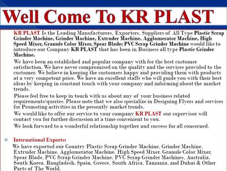 Well Come To KR PLAST KR PLAST Is the Leading Manufacturers, Exporters, Suppliers of All Type Plastic Scrap Grinder Machine, Grinder Machine, Extruder.