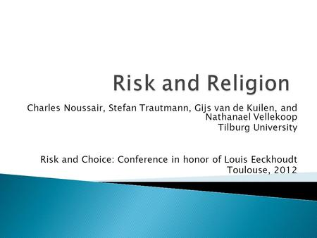 Charles Noussair, Stefan Trautmann, Gijs van de Kuilen, and Nathanael Vellekoop Tilburg University Risk and Choice: Conference in honor of Louis Eeckhoudt.