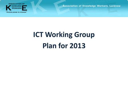 ICT Working Group Plan for 2013. AGENDA Voices of AKWL members (captured during AGM) Plans for 2013.