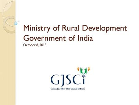 Ministry of Rural Development Government of India October 8, 2013.