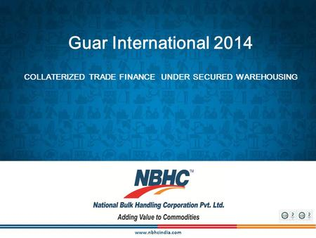 Www.nbhcindia.com Guar International 2014 COLLATERIZED TRADE FINANCE UNDER SECURED WAREHOUSING.