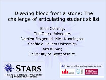 Drawing blood from a stone: The challenge of articulating student skills! Ellen Cocking, The Open University. Damien Fitzgerald, Nick Nunnington Sheffield.