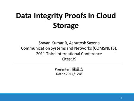 Data Integrity Proofs in Cloud Storage Sravan Kumar R, Ashutosh Saxena Communication Systems and Networks (COMSNETS), 2011 Third International Conference.