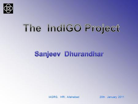 IAGRG, HRI, Allahabad 20th January 2011. Formation of the consortium for IndIGO  People from several important institutes have come together to form.