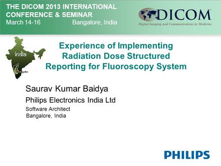 THE DICOM 2013 INTERNATIONAL CONFERENCE & SEMINAR March 14-16Bangalore, India Experience of Implementing Radiation Dose Structured Reporting for Fluoroscopy.