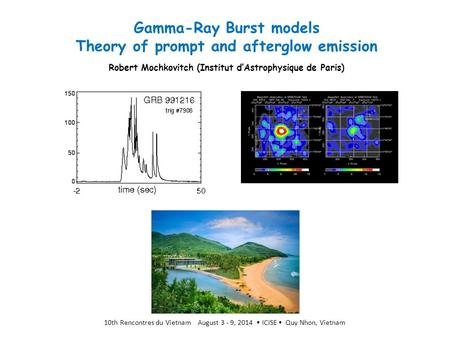 Gamma-Ray Burst models Theory of prompt and afterglow emission Robert Mochkovitch (Institut d'Astrophysique de Paris) 10th Rencontres du Vietnam August.