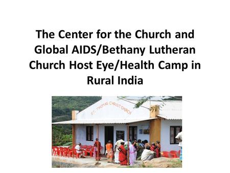 The Center for the Church and Global AIDS/Bethany Lutheran Church Host Eye/Health Camp in Rural India.