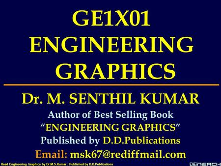 "GE1X01 ENGINEERING GRAPHICS Dr. M. SENTHIL KUMAR Author of Best Selling Book ""ENGINEERING GRAPHICS"" Published by D.D.Publications"