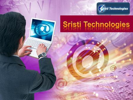 Sristi Technologies's vision is to add power through enhancing the competitive advantage of the customer's business on an ongoing basis by providing quality.