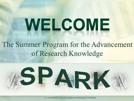 H. Lee Moffitt Cancer Center and Research Institute The Summer Program for the Advancement of Research Knowledge.