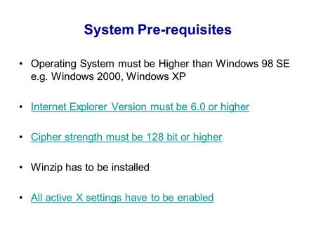 <strong>System</strong> Pre-requisites <strong>Operating</strong> <strong>System</strong> must be Higher than Windows 98 SE e.g. Windows 2000, Windows XP Internet Explorer Version must be 6.0 or higher.