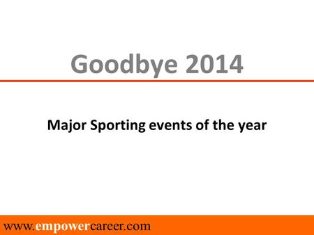 Goodbye 2014 Major Sporting events of the year www.empowercareer.com.