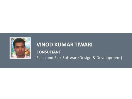 VINOD KUMAR TIWARI CONSULTANT Flash and Flex Software Design & Development)