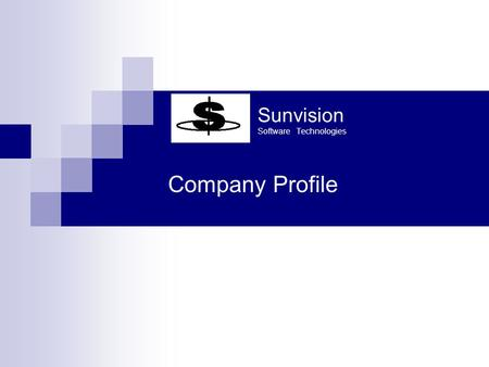 Sunvision Software Technologies Company Profile. Sunvision Software Technologies Introduction  Sunvision is an IT solution provider having extensive.