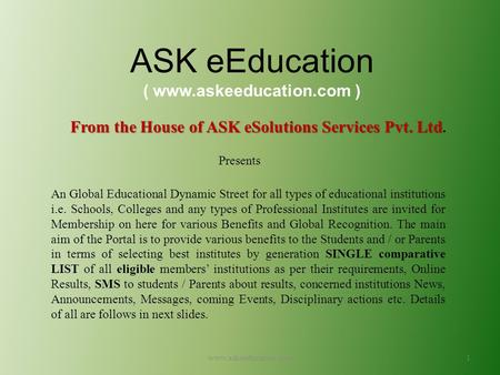 ASK eEducation ( www.askeeducation.com ) From the House of ASK eSolutions Services Pvt. Ltd From the House of ASK eSolutions Services Pvt. Ltd. Presents.