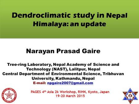 Dendroclimatic study in Nepal Himalaya: an update 1 PAGES 4 th Asia 2k Workshop, RIHN, Kyoto, Japan 19-20 March 2015.