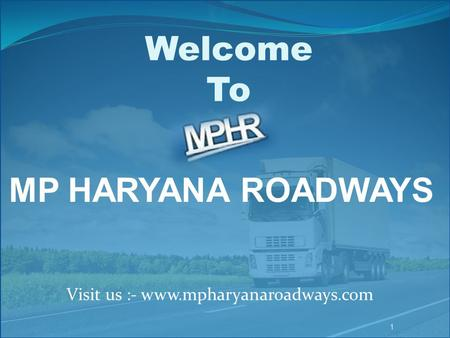 Welcome To MP HARYANA ROADWAYS Visit us :- www.mpharyanaroadways.com.