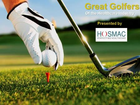 Great Golfers Of the Healthcare Industry Presented by.