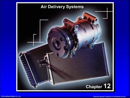 Permission granted to reproduce for educational use only © Goodheart-Willcox Co., Inc. Chapter 12 Air Delivery Systems.