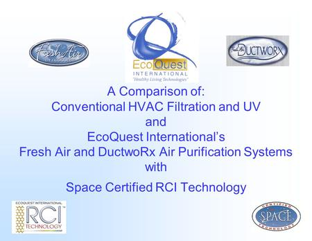 A Comparison of: Conventional HVAC Filtration and UV and EcoQuest International's Fresh Air and DuctwoRx Air Purification Systems with Space Certified.