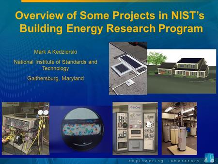 Overview of Some Projects in NIST's Building Energy Research Program Mark A Kedzierski National Institute of Standards and Technology Gaithersburg, Maryland.