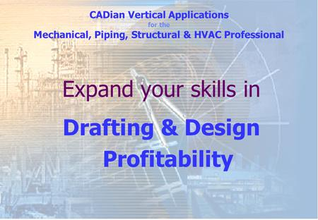 Expand your skills in Drafting & Design Profitability CADian Vertical Applications for the Mechanical, Piping, Structural & HVAC Professional.