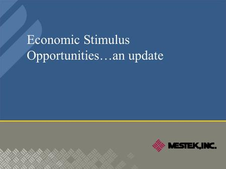 Economic Stimulus Opportunities…an update. Economic Stimulus Opportunities  Section 179 Tax Incentives…a deeper look…and more opportunities.