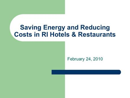 Saving Energy and Reducing Costs in RI Hotels & Restaurants February 24, 2010.