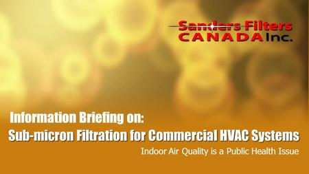 Sub-micron Filtration for Commercial HVAC Systems Indoor Air Quality is a Public Health Issue Information Briefing on: