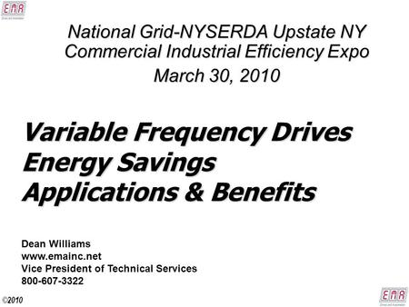 Variable Frequency Drives Energy Savings Applications & Benefits National Grid-NYSERDA Upstate NY Commercial Industrial Efficiency Expo March 30, 2010.