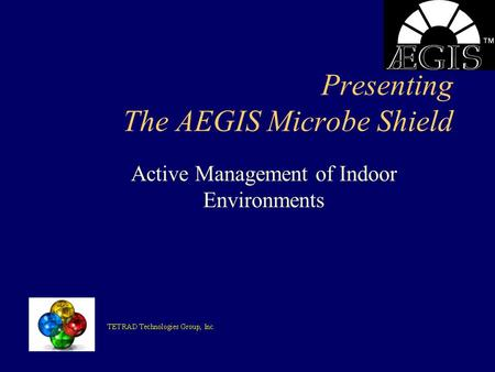 Presenting The AEGIS Microbe Shield Active Management of Indoor Environments.