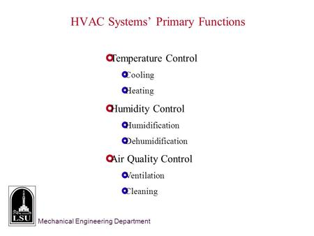 Mechanical Engineering Department  Temperature Control  Cooling  Heating  Humidity Control  Humidification  Dehumidification  Air Quality Control.
