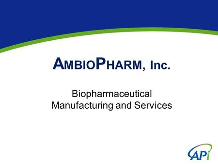 A MBIO P HARM, Inc. Biopharmaceutical Manufacturing and Services.