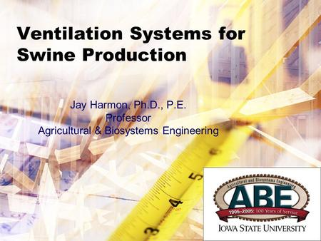 Ventilation Systems for Swine Production Jay Harmon, Ph.D., P.E. Professor Agricultural & Biosystems Engineering.