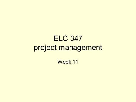 ELC 347 project management Week 11. Agenda Integrative Project –3rd part Graded –4 th part due next week –Outline of deliverables (posted in WebCT)Outline.