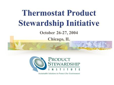 Thermostat Product Stewardship Initiative October 26-27, 2004 Chicago, IL.