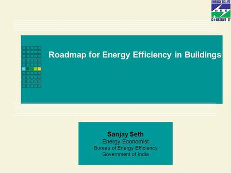 Page 1 of 31 Sanjay Seth Energy Economist Bureau of Energy Efficiency Government of India Roadmap for Energy Efficiency in Buildings.
