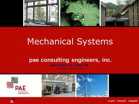 Inspire interpret integrate Mechanical Systems pae consulting engineers, inc. Nick Collins, P.E., LEED™ AP