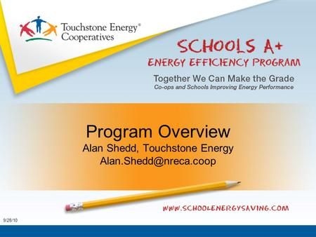 Program Overview Alan Shedd, Touchstone Energy 9/28/10.