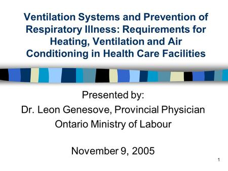 1 Ventilation Systems and Prevention of Respiratory Illness: Requirements for Heating, Ventilation and Air Conditioning in Health Care Facilities Presented.