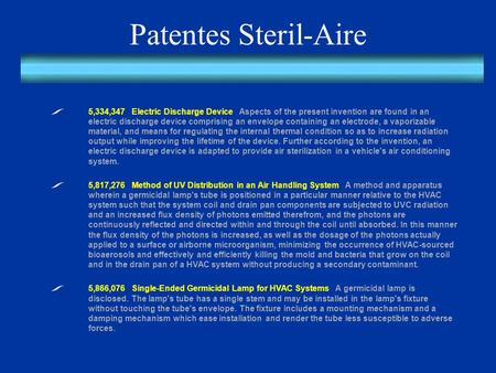 Patentes Steril-Aire 5,334,347 Electric Discharge Device Aspects of the present invention are found in an electric discharge device comprising an envelope.