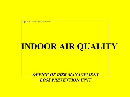 INDOOR AIR QUALITY OFFICE OF RISK MANAGEMENT LOSS PREVENTION UNIT.