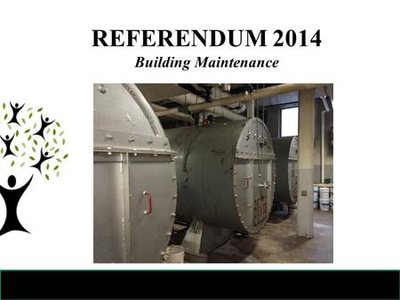 REFERENDUM 2014 Building Maintenance. Referendum 2014 Focused on providing a safe and healthy learning environment for students Fiscally responsible:
